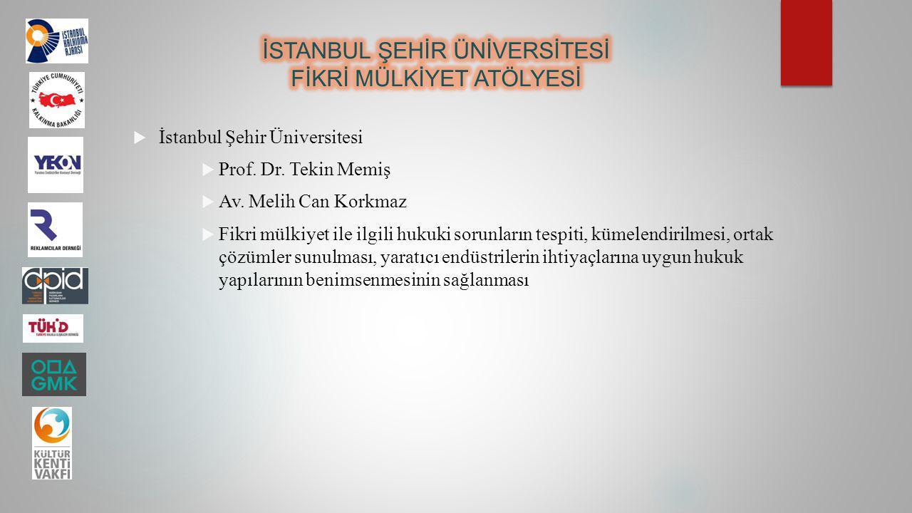  İstanbul Şehir Üniversitesi  Prof. Dr. Tekin Memiş  Av. Melih Can Korkmaz  Fikri mülkiyet ile ilgili hukuki sorunların tespiti, kümelendirilmesi,