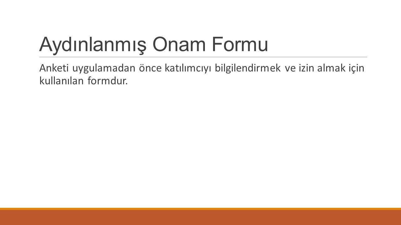 Aydınlanmış Onam Formu Anketi uygulamadan önce katılımcıyı bilgilendirmek ve izin almak için kullanılan formdur.