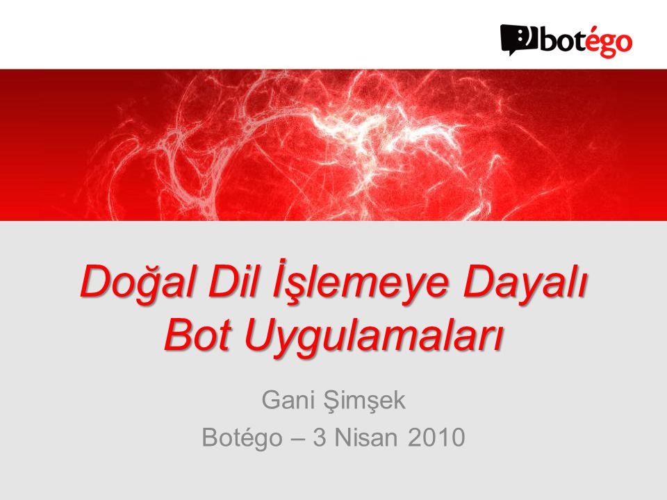Gani Şimşek Botégo – 3 Nisan 2010 Doğal Dil İşlemeye Dayalı Bot Uygulamaları