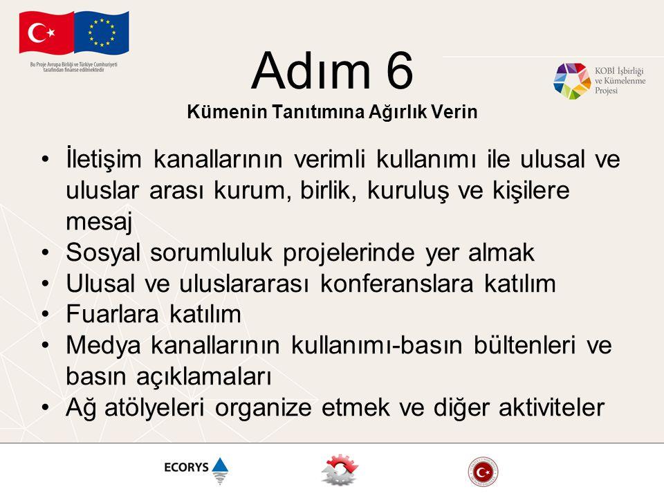 Adım 6 Kümenin Tanıtımına Ağırlık Verin İletişim kanallarının verimli kullanımı ile ulusal ve uluslar arası kurum, birlik, kuruluş ve kişilere mesaj S