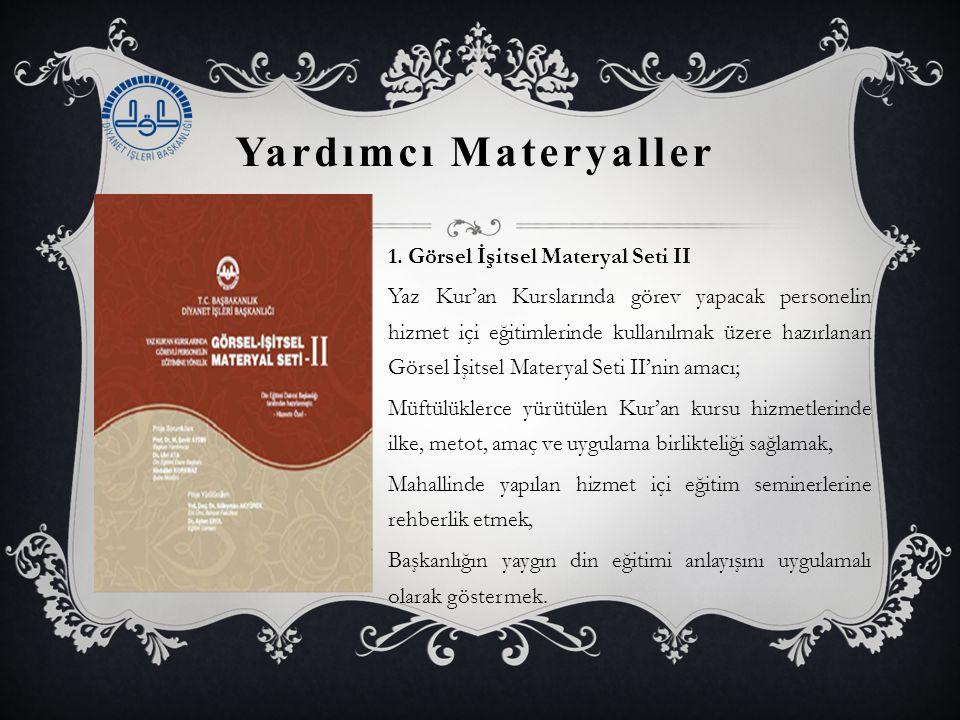 Yardımcı Materyaller 1. Görsel İşitsel Materyal Seti II Yaz Kur'an Kurslarında görev yapacak personelin hizmet içi eğitimlerinde kullanılmak üzere haz