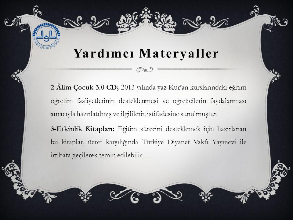Yardımcı Materyaller 2-Âlim Çocuk 3.0 CD; 2013 yılında yaz Kur'an kurslarındaki eğitim öğretim faaliyetlerinin desteklenmesi ve öğreticilerin faydalanması amacıyla hazırlatılmış ve ilgililerin istifadesine sunulmuştur.