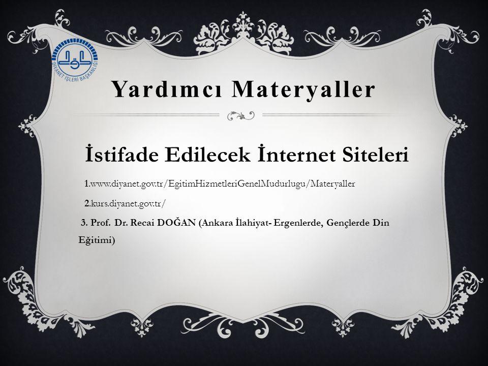 Yardımcı Materyaller İstifade Edilecek İnternet Siteleri 1.www.diyanet.gov.tr/EgitimHizmetleriGenelMudurlugu/Materyaller 2.kurs.diyanet.gov.tr/ 3.