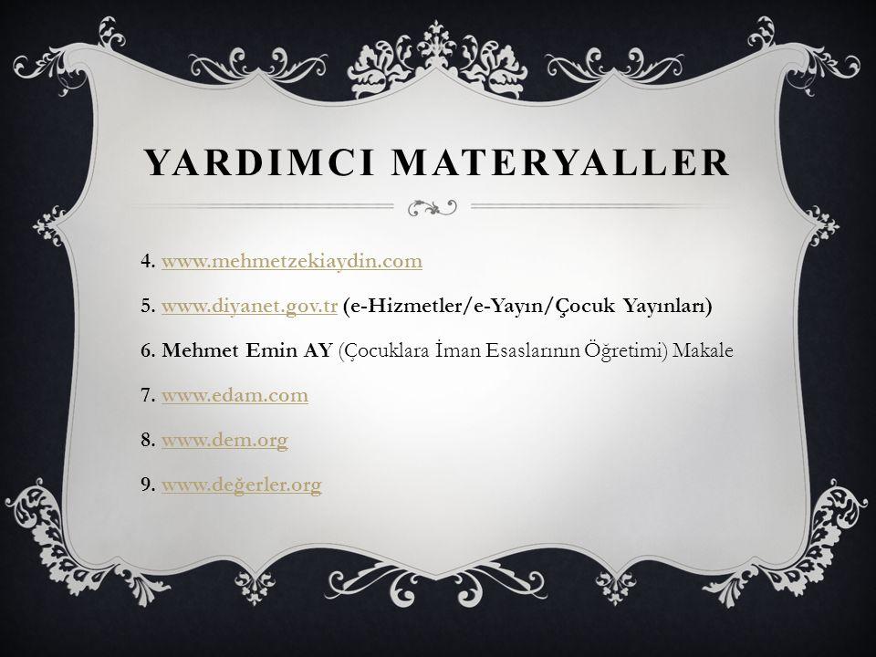 YARDIMCI MATERYALLER 4. www.mehmetzekiaydin.comwww.mehmetzekiaydin.com 5. www.diyanet.gov.tr (e-Hizmetler/e-Yayın/Çocuk Yayınları)www.diyanet.gov.tr 6