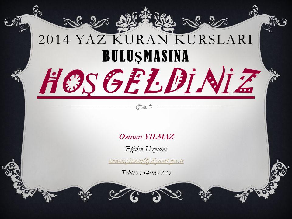 2014 YAZ KURAN KURSLARI BULU Ş MASINA HO Ş GELD İ N İ Z Osman YILMAZ Eğitim Uzmanı osman.yilmaz@diyanet.gov.tr Tel:05554967725