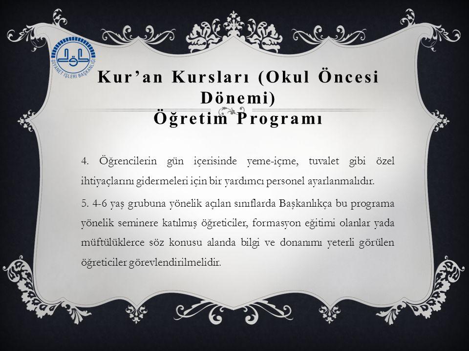 Kur'an Kursları (Okul Öncesi Dönemi) Öğretim Programı 4. Öğrencilerin gün içerisinde yeme-içme, tuvalet gibi özel ihtiyaçlarını gidermeleri için bir y