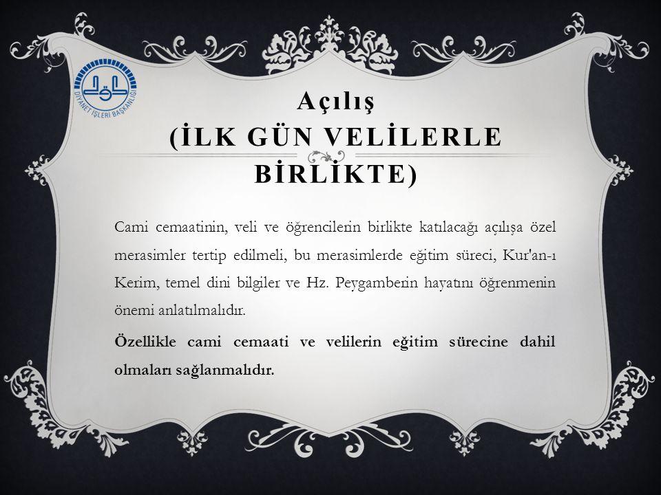 Açılış (İLK GÜN VELİLERLE BİRLİKTE) Cami cemaatinin, veli ve öğrencilerin birlikte katılacağı açılışa özel merasimler tertip edilmeli, bu merasimlerde