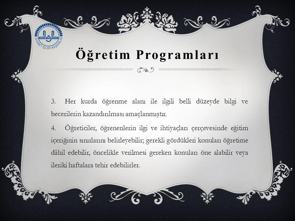 Öğretim Programları 3.Her kurda öğrenme alanı ile ilgili belli düzeyde bilgi ve becerilerin kazandırılması amaçlanmıştır. 4.Öğreticiler, öğrenenlerin