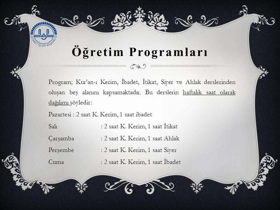 Öğretim Programları Program; Kur'an-ı Kerim, İbadet, İtikat, Siyer ve Ahlak derslerinden oluşan beş alanını kapsamaktadır. Bu derslerin haftalık saat