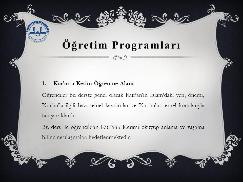 Öğretim Programları 1.Kur'an-ı Kerim Öğrenme Alanı Öğrenciler bu derste genel olarak Kur'an'ın İslam'daki yeri, önemi, Kur'an'la ilgili bazı temel kav