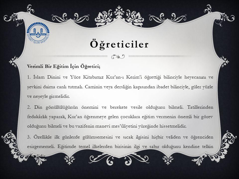 Öğreticiler Verimli Bir Eğitim İçin Öğretici; 1. İslam Dinini ve Yüce Kitabımız Kur'an-ı Kerim'i öğrettiği bilinciyle heyecanını ve şevkini daima canl