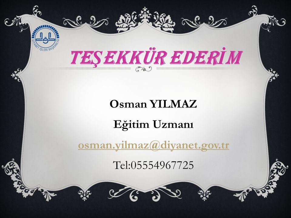 TE Ş EKKÜR EDER İ M Osman YILMAZ Eğitim Uzmanı osman.yilmaz@diyanet.gov.tr Tel:05554967725