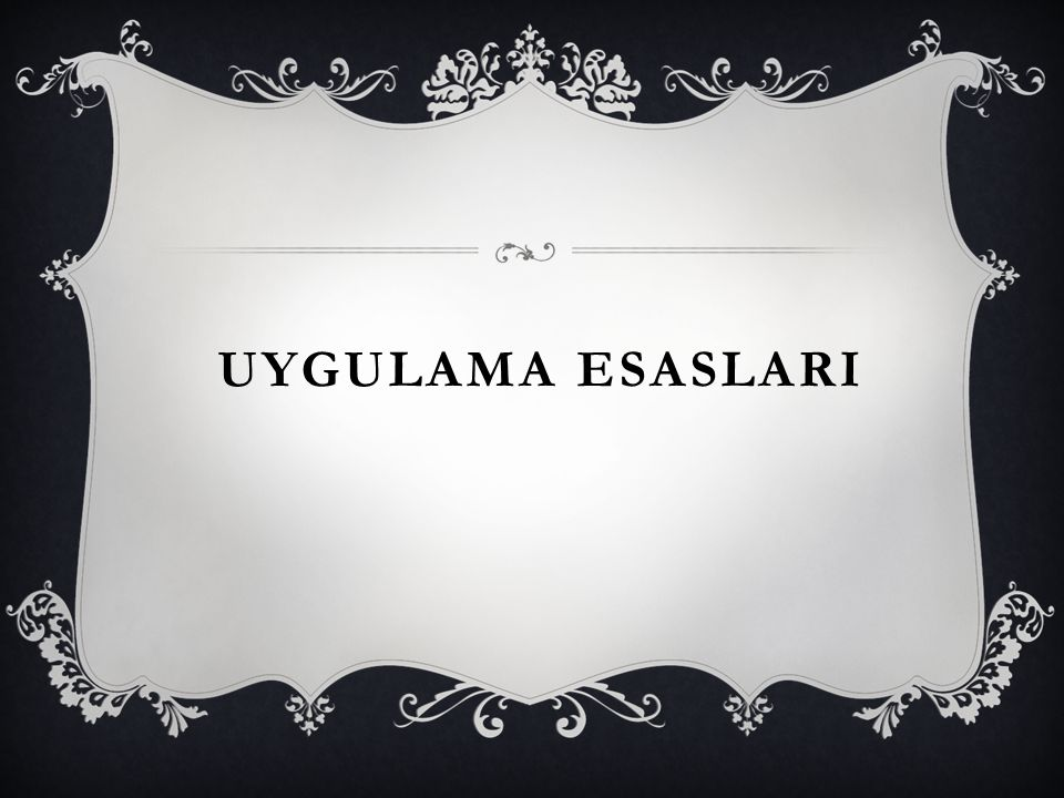 UYGULAMA ESASLARI