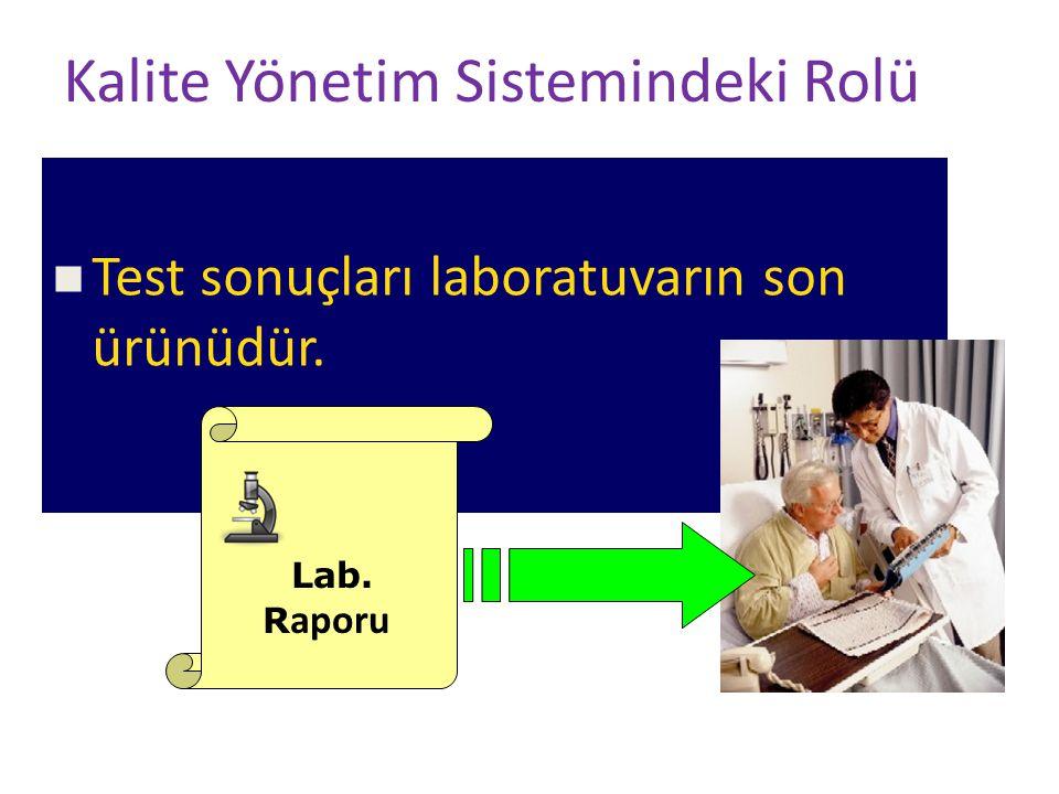 Kalite Yönetim Sistemindeki Rolü Test sonuçları laboratuvarın son ürünüdür. Lab. R aporu