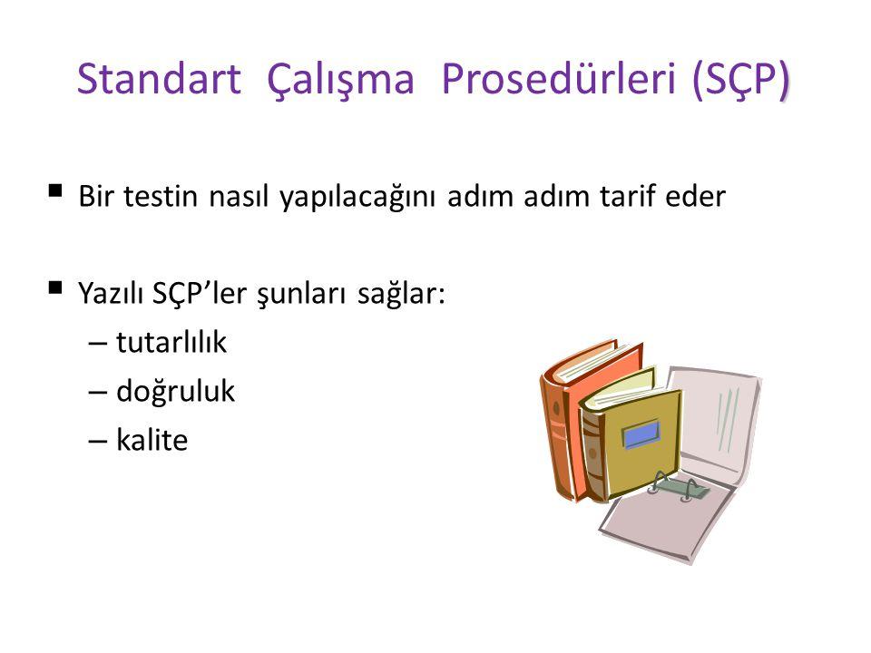 ) Standart Çalışma Prosedürleri (SÇP)  Bir testin nasıl yapılacağını adım adım tarif eder  Yazılı SÇP'ler şunları sağlar: – tutarlılık – doğruluk – kalite