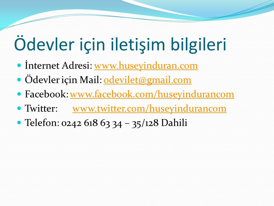 Ödevler için iletişim bilgileri İnternet Adresi: www.huseyinduran.comwww.huseyinduran.com Ödevler için Mail: odevilet@gmail.comodevilet@gmail.com Face