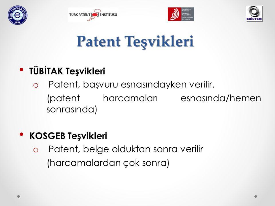 Patent Teşvikleri TÜBİTAK Teşvikleri o Patent, başvuru esnasındayken verilir. (patent harcamaları esnasında/hemen sonrasında) KOSGEB Teşvikleri o Pate
