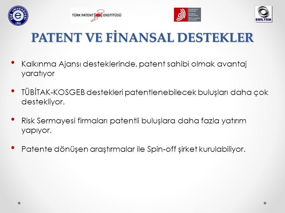 PATENT VE FİNANSAL DESTEKLER Kalkınma Ajansı desteklerinde, patent sahibi olmak avantaj yaratıyor TÜBİTAK-KOSGEB destekleri patentlenebilecek buluşları daha çok destekliyor.