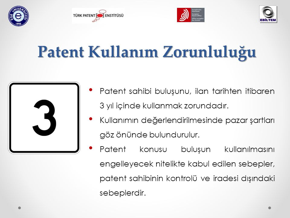 Patent Kullanım Zorunluluğu Patent sahibi buluşunu, ilan tarihten itibaren 3 yıl içinde kullanmak zorundadır. Kullanımın değerlendirilmesinde pazar şa