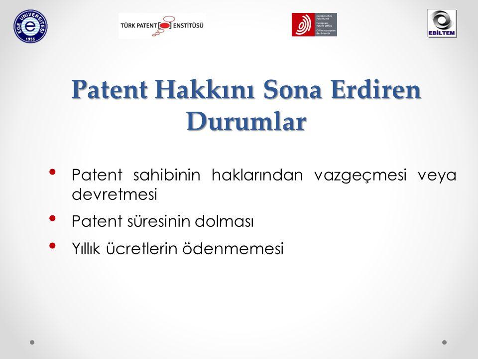Patent Hakkını Sona Erdiren Durumlar Patent sahibinin haklarından vazgeçmesi veya devretmesi Patent süresinin dolması Yıllık ücretlerin ödenmemesi