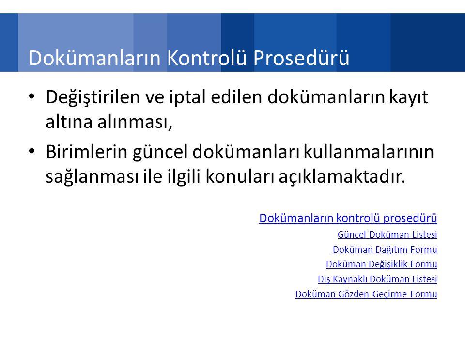 Dokümanların Kontrolü Prosedürü Değiştirilen ve iptal edilen dokümanların kayıt altına alınması, Birimlerin güncel dokümanları kullanmalarının sağlanması ile ilgili konuları açıklamaktadır.
