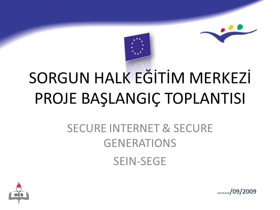 SORGUN HALK EĞİTİM MERKEZİ PROJE BAŞLANGIÇ TOPLANTISI SECURE INTERNET & SECURE GENERATIONS SEIN-SEGE......./09/2009