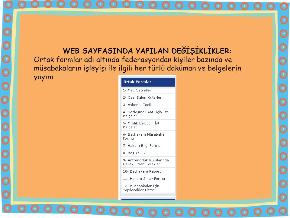 WEB SAYFASINDA YAPILAN DEĞİŞİKLİKLER: Ortak formlar adı altında federasyondan kişiler bazında ve müsabakaların işleyişi ile ilgili her türlü doküman ve belgelerin yayını