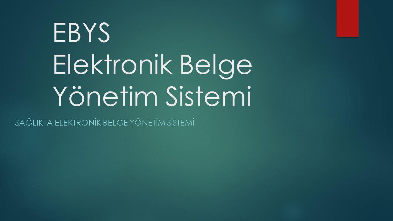 EBYS Elektronik Belge Yönetim Sistemi SAĞLIKTA ELEKTRONİK BELGE YÖNETİM SİSTEMİ