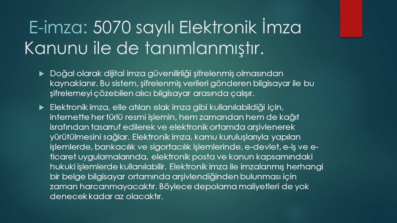 E-imza: 5070 sayılı Elektronik İmza Kanunu ile de tanımlanmıştır.  Doğal olarak dijital imza güvenilirliği şifrelenmiş olmasından kaynaklanır. Bu sis