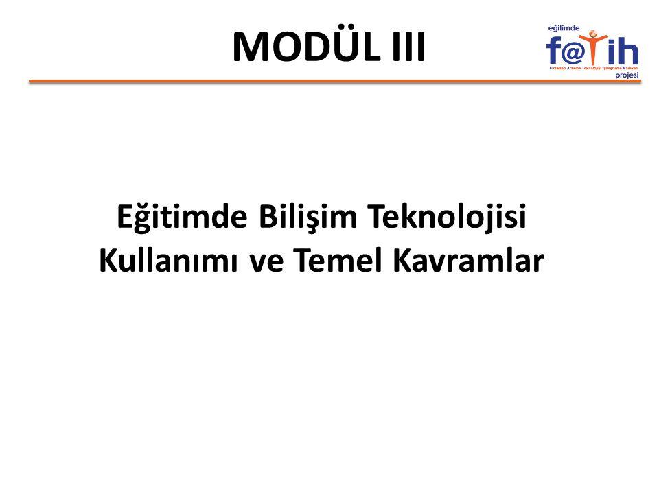 MODÜL III Eğitimde Bilişim Teknolojisi Kullanımı ve Temel Kavramlar