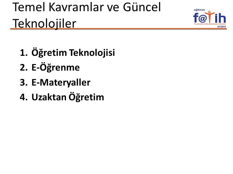 Temel Kavramlar ve Güncel Teknolojiler 1.Öğretim Teknolojisi 2.E-Öğrenme 3.E-Materyaller 4.Uzaktan Öğretim