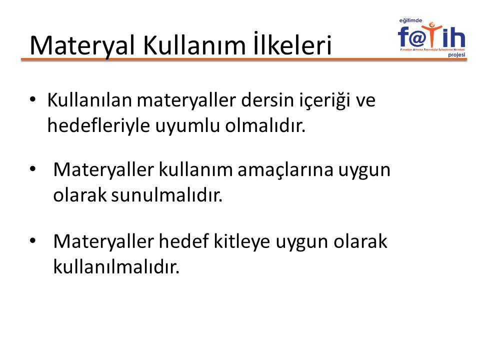 Materyal Kullanım İlkeleri Kullanılan materyaller dersin içeriği ve hedefleriyle uyumlu olmalıdır. Materyaller kullanım amaçlarına uygun olarak sunulm