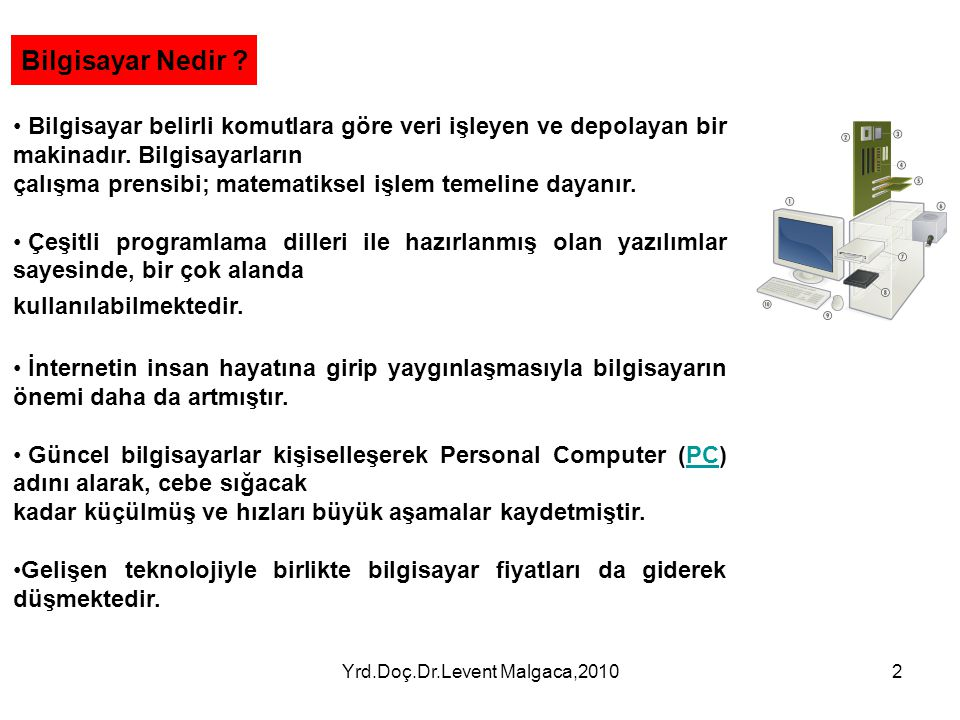 Yrd.Doç.Dr.Levent Malgaca,20102 Bilgisayar belirli komutlara göre veri işleyen ve depolayan bir makinadır. Bilgisayarların çalışma prensibi; matematik