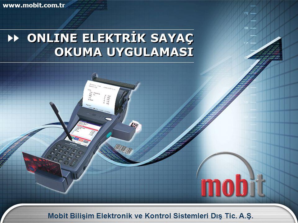 ONLINE ELEKTRİK SAYAÇ OKUMA UYGULAMASI www.mobit.com.tr Mobit Bilişim Elektronik ve Kontrol Sistemleri Dış Tic. A.Ş.