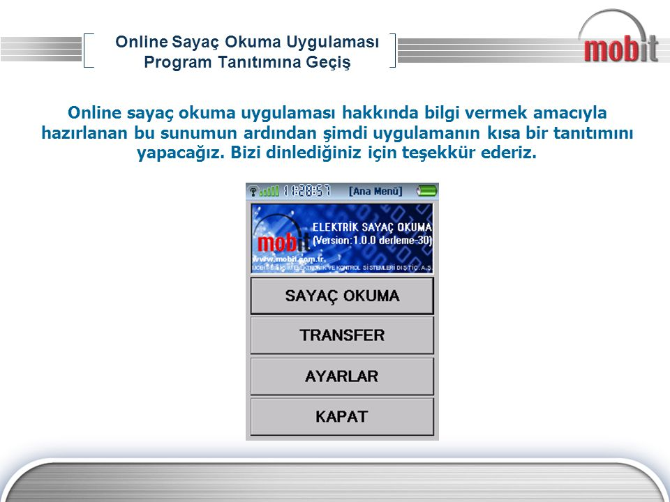 Online Sayaç Okuma Uygulaması Program Tanıtımına Geçiş Online sayaç okuma uygulaması hakkında bilgi vermek amacıyla hazırlanan bu sunumun ardından şim
