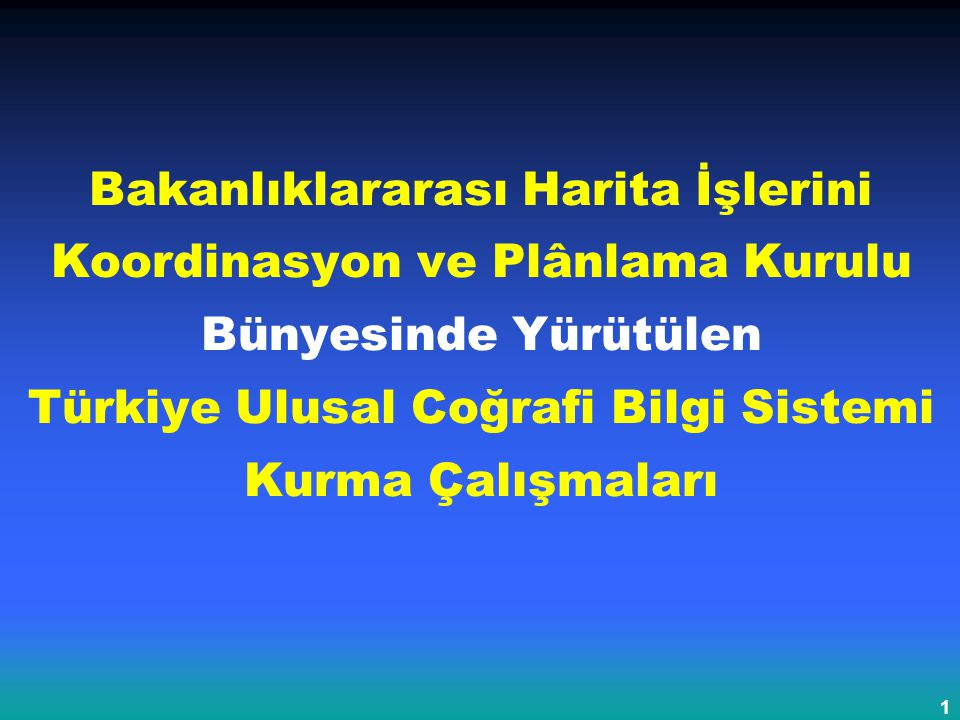 1 Bakanlıklararası Harita İşlerini Koordinasyon ve Plânlama Kurulu Bünyesinde Yürütülen Türkiye Ulusal Coğrafi Bilgi Sistemi Kurma Çalışmaları