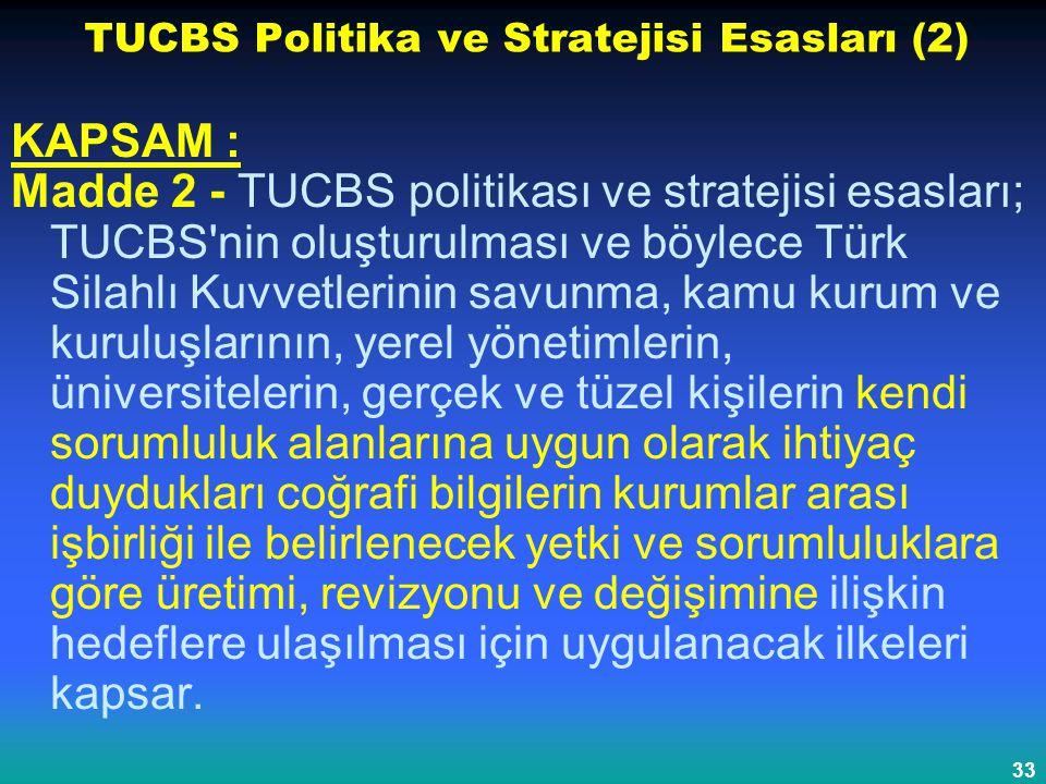 33 TUCBS Politika ve Stratejisi Esasları (2) KAPSAM : Madde 2 - TUCBS politikası ve stratejisi esasları; TUCBS'nin oluşturulması ve böylece Türk Silah