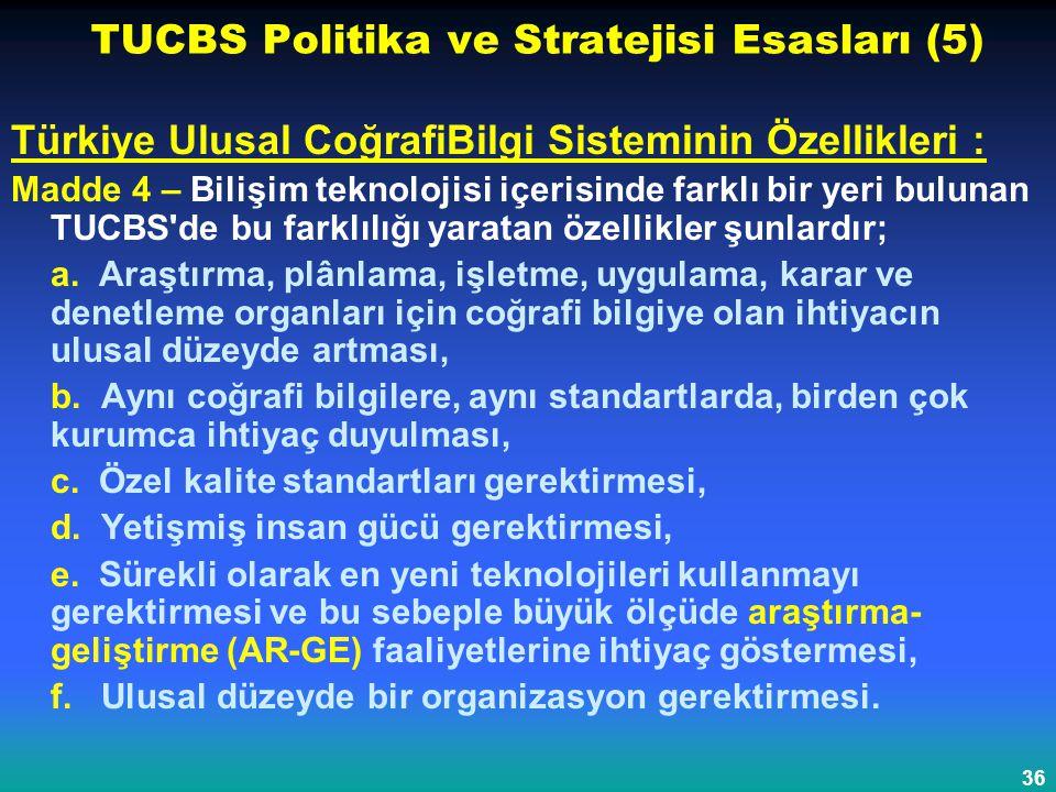 36 TUCBS Politika ve Stratejisi Esasları (5) Türkiye Ulusal CoğrafiBilgi Sisteminin Özellikleri : Madde 4 – Bilişim teknolojisi içerisinde farklı bir