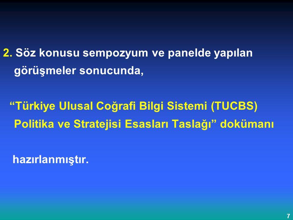 """7 2. Söz konusu sempozyum ve panelde yapılan görüşmeler sonucunda, """"Türkiye Ulusal Coğrafi Bilgi Sistemi (TUCBS) Politika ve Stratejisi Esasları Tasla"""