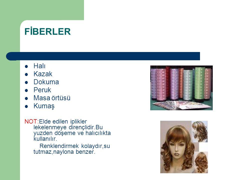 FİBERLER Halı Kazak Dokuma Peruk Masa örtüsü Kumaş NOT:Elde edilen iplikler lekelenmeye dirençlidir.Bu yuzden döşeme ve halıcılıkta kullanılır. Renkle