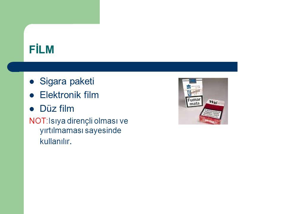 FİLM Sigara paketi Elektronik film Düz film NOT:Isıya dirençli olması ve yırtılmaması sayesinde kullanılır.