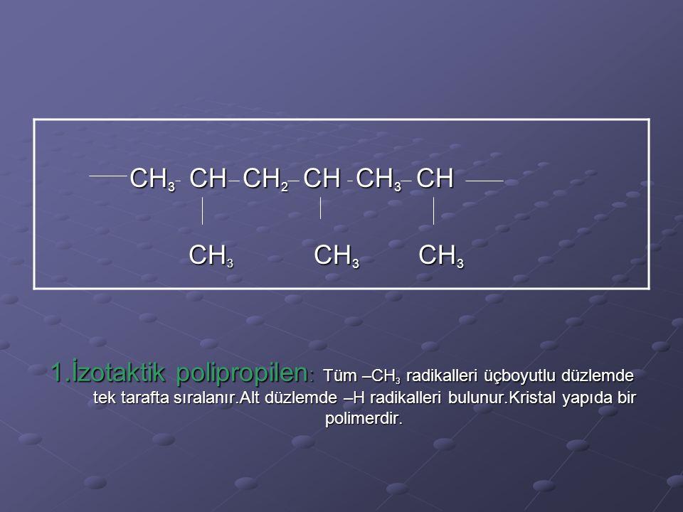 2.Sindiotaktik polipropilen :-CH 3 radikalleri üç boyutlu düzlemde bir üstte bir altta yer alır.Aralarda ise –H radikalleri bulunur.Kristal yapıda bir polimerdir ve ksilende çözülür.