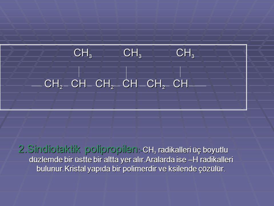 2.Sindiotaktik polipropilen :-CH 3 radikalleri üç boyutlu düzlemde bir üstte bir altta yer alır.Aralarda ise –H radikalleri bulunur.Kristal yapıda bir