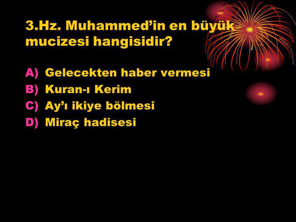 3.Hz. Muhammed'in en büyük mucizesi hangisidir? A)Gelecekten haber vermesi B)Kuran-ı Kerim C)Ay'ı ikiye bölmesi D)Miraç hadisesi