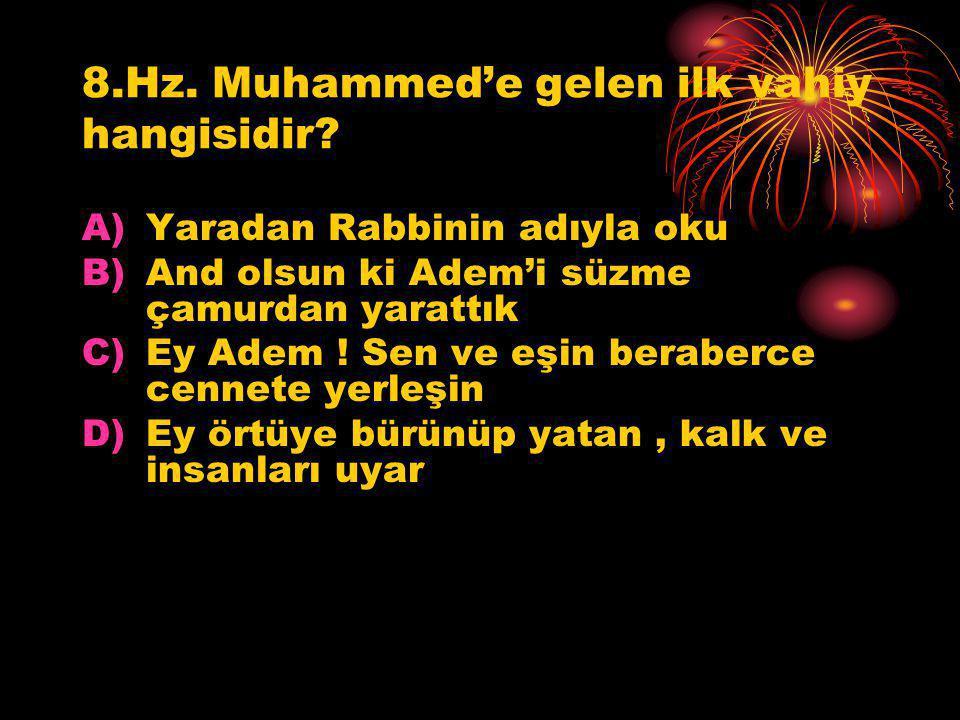 8.Hz. Muhammed'e gelen ilk vahiy hangisidir? A)Yaradan Rabbinin adıyla oku B)And olsun ki Adem'i süzme çamurdan yarattık C)Ey Adem ! Sen ve eşin berab
