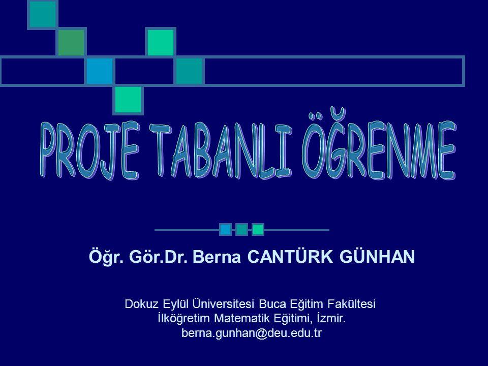 Dr.Berna CANTÜRK GÜNHAN Proje Tabanlı öğrenmede Dikkat Edilmesi Gereken Unsurlar 1.