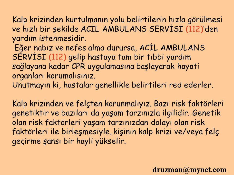 druzman@mynet.com Kalp krizinden kurtulmanın yolu belirtilerin hızla görülmesi ve hızlı bir şekilde ACİL AMBULANS SERVİSİ (112)'den yardım istenmesidi