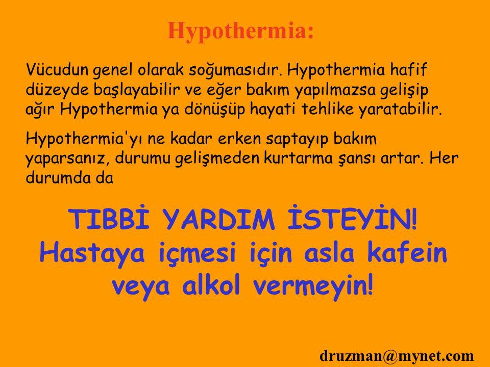 druzman@mynet.com Hypothermia: Vücudun genel olarak soğumasıdır. Hypothermia hafif düzeyde başlayabilir ve eğer bakım yapılmazsa gelişip ağır Hypother