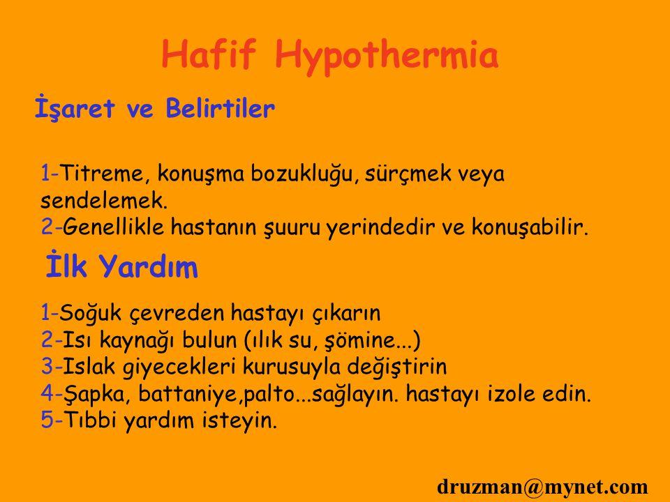 druzman@mynet.com Hafif Hypothermia İşaret ve Belirtiler 1-Titreme, konuşma bozukluğu, sürçmek veya sendelemek. 2-Genellikle hastanın şuuru yerindedir