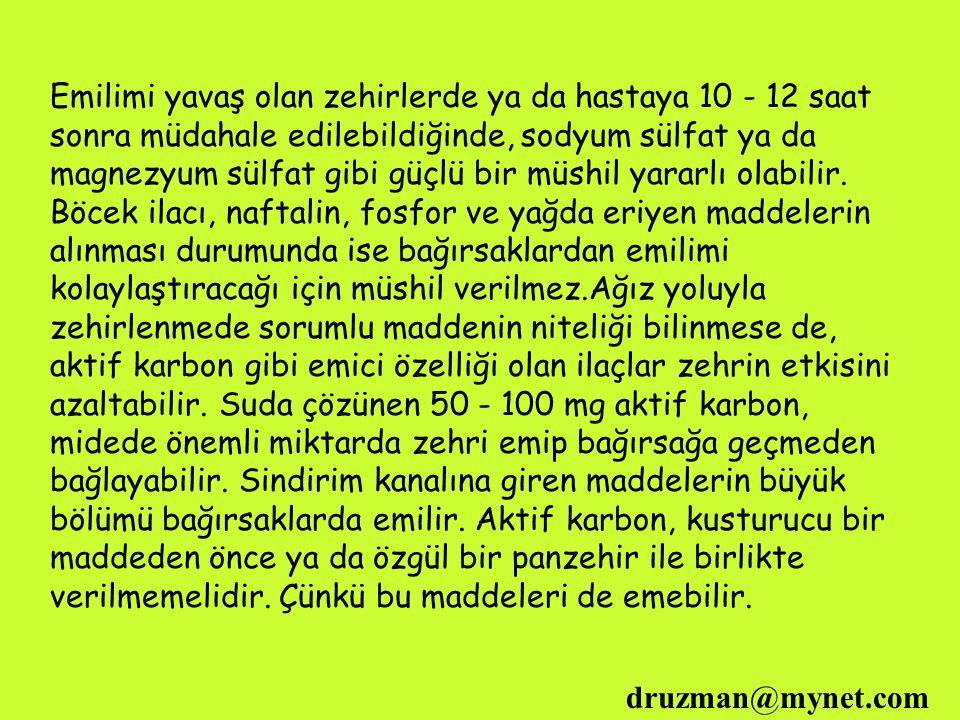 druzman@mynet.com Emilimi yavaş olan zehirlerde ya da hastaya 10 - 12 saat sonra müdahale edilebildiğinde, sodyum sülfat ya da magnezyum sülfat gibi g
